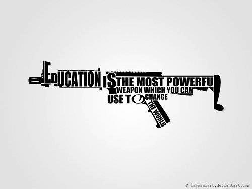 education is the most powerfuk weapon 526285_10150950131467486_833561867_n
